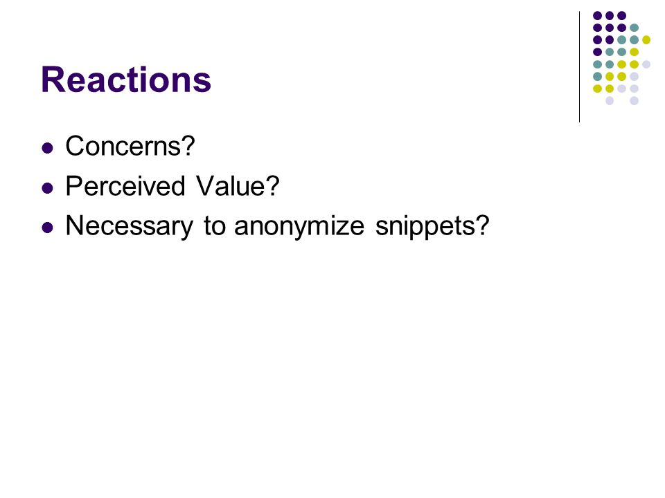 Reactions Concerns Perceived Value Necessary to anonymize snippets
