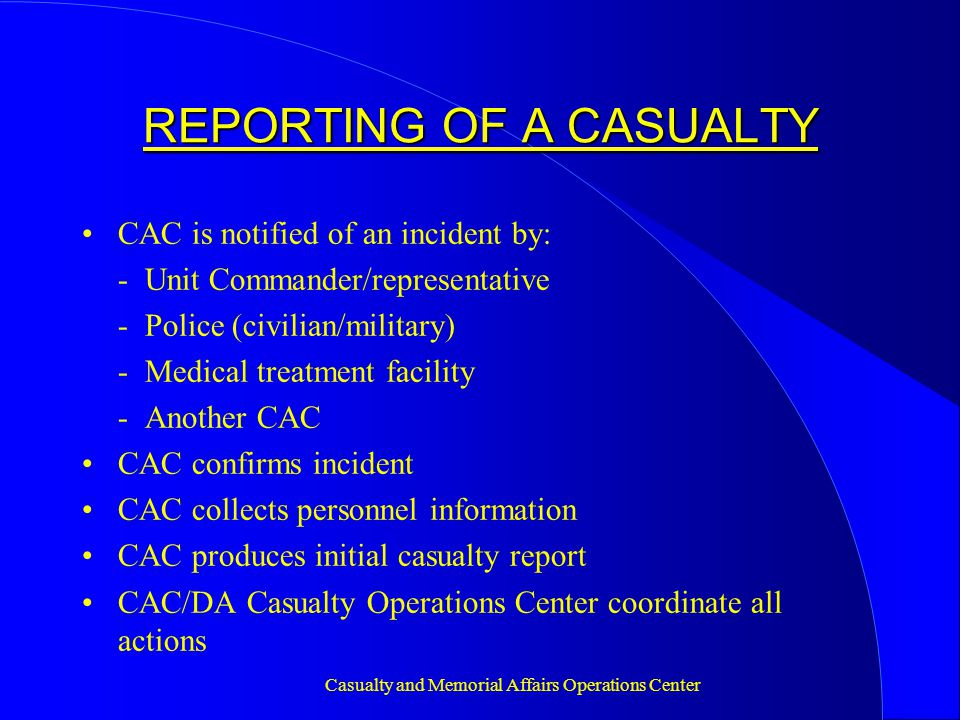 Casualty and Memorial Affairs Operations Center CASUALTY NOTIFICATION STANDARDS Personal notification to PNOK/SNOK of all deceased/missing persons listed on casualty's DD Form 93 (Record of Emergency Data) Notification officer will be in Class A uniform Notification officer will be an Army Officer, Warrant Officer, or Senior Enlisted Noncommissioned Officer Notification conducted between the hours of 0600-2200 hours PNOK will be notified prior to SNOK whenever possible