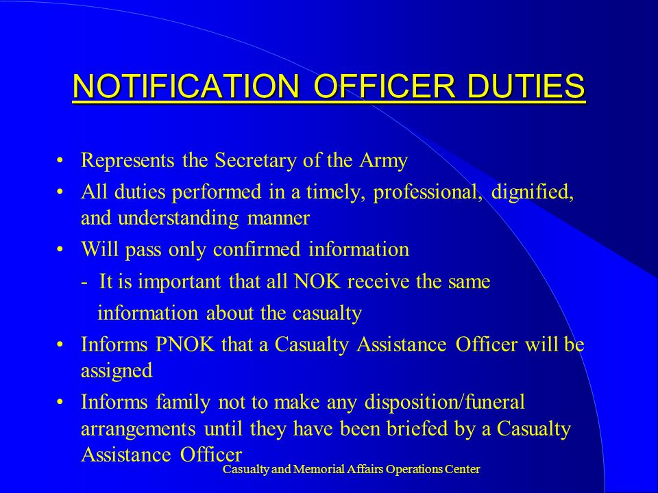 Casualty and Memorial Affairs Operations Center NOTIFICATION OFFICER DUTIES Will coordinate all activities with CAC Will complete notification within 4 hours.