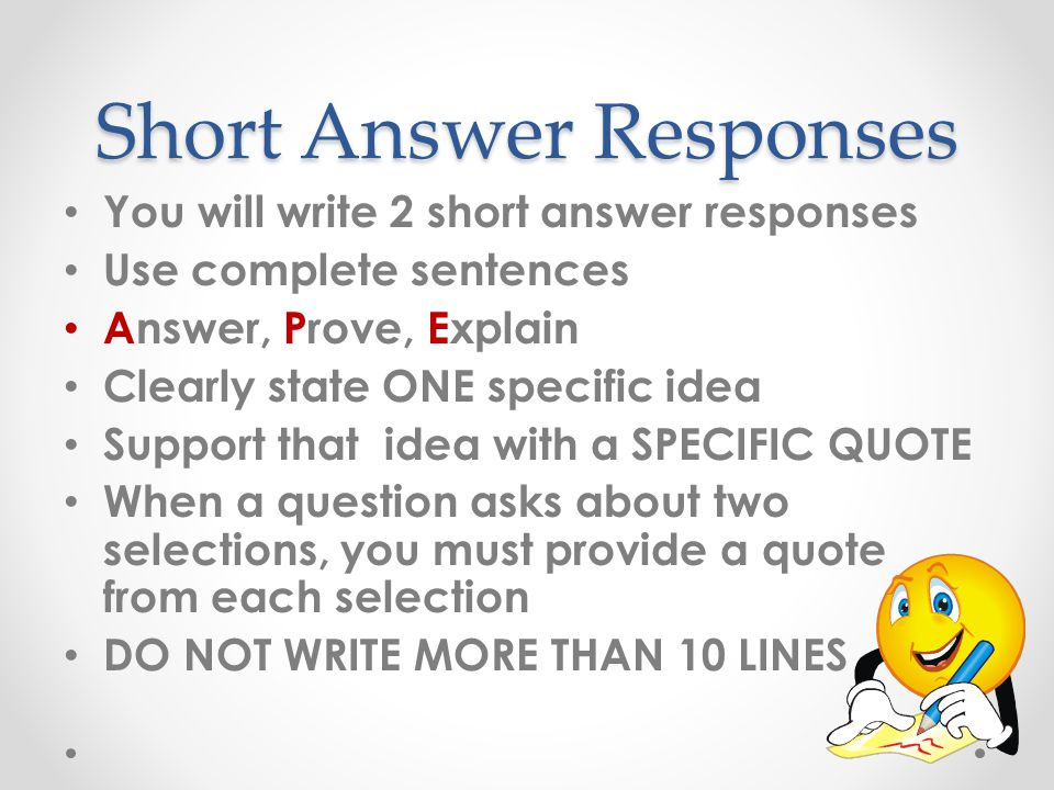 Short Answer Responses You will write 2 short answer responses Use complete sentences Answer, Prove, Explain Clearly state ONE specific idea Support t