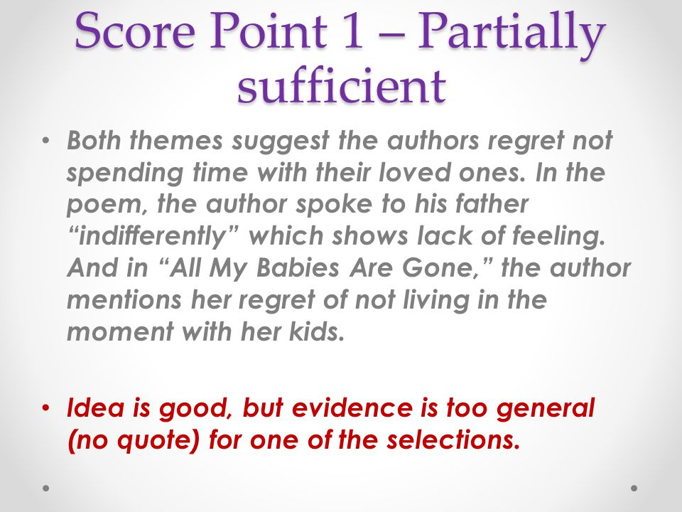 Score Point 1 – Partially sufficient Both themes suggest the authors regret not spending time with their loved ones. In the poem, the author spoke to
