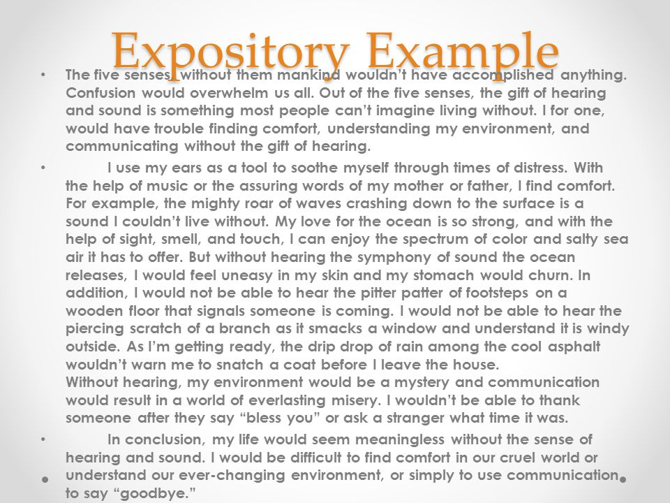 Expository Example The five senses, without them mankind wouldn't have accomplished anything. Confusion would overwhelm us all. Out of the five senses