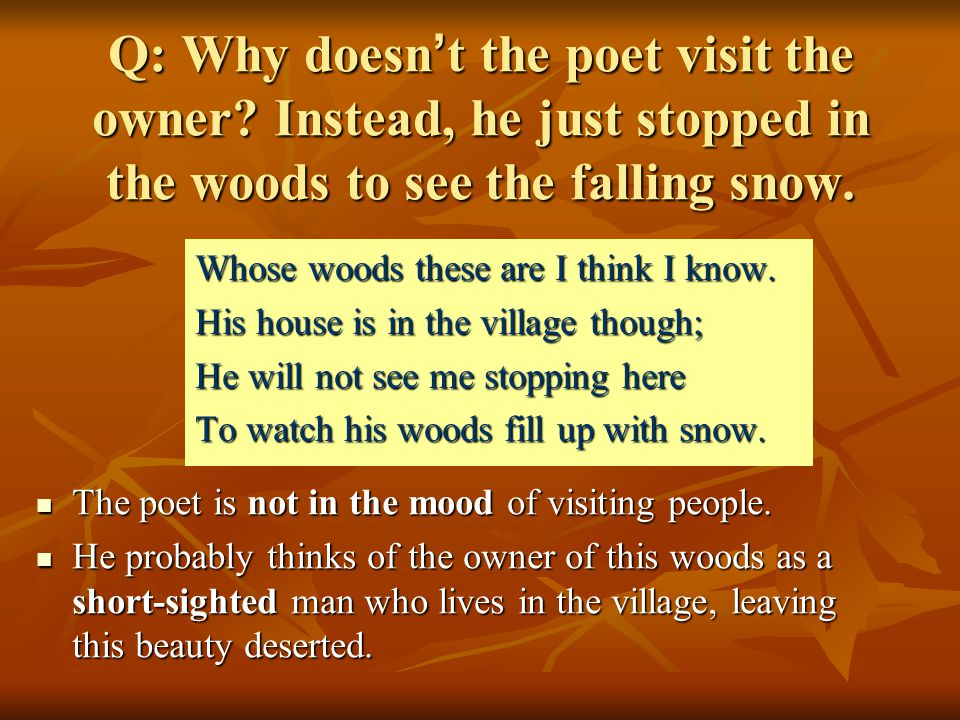 Q: Why doesn ' t the poet visit the owner.