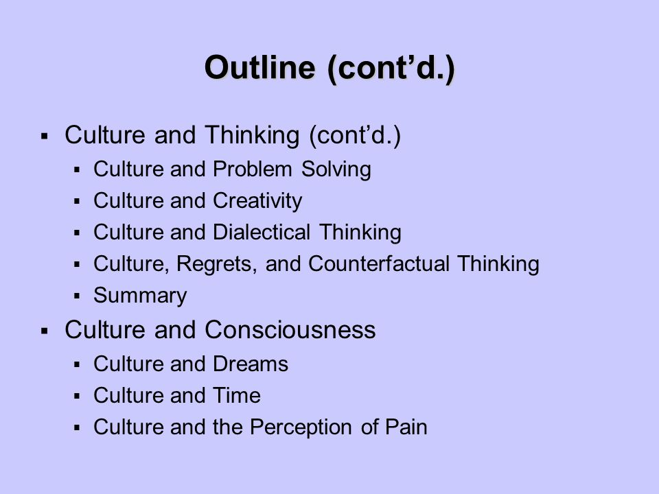 Outline (cont'd.)  Culture and Thinking (cont'd.)  Culture and Problem Solving  Culture and Creativity  Culture and Dialectical Thinking  Culture