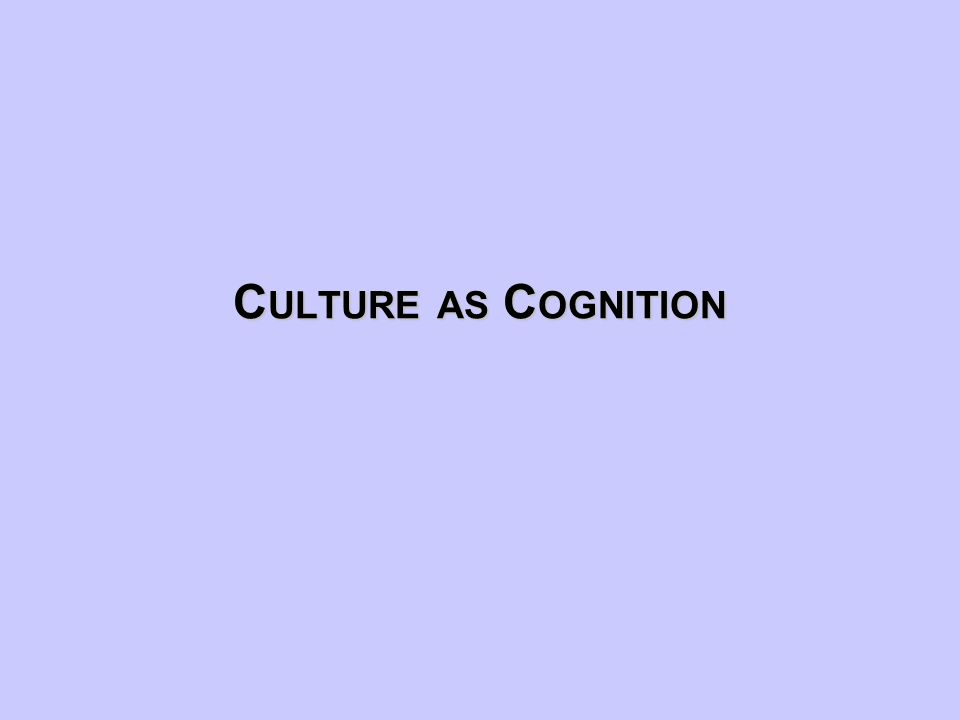 C ULTURE AS C OGNITION
