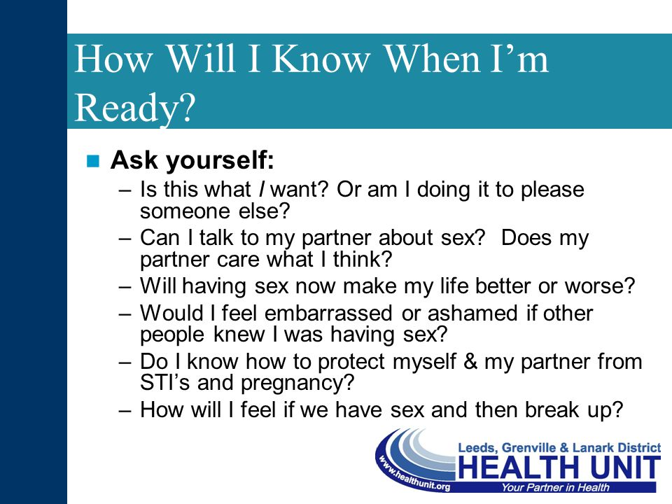How Will I Know When I'm Ready. Ask yourself: –Is this what I want.