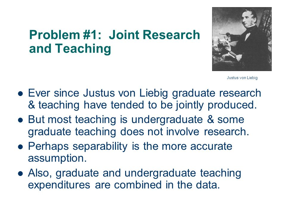 13 Problem #1: Joint Research and Teaching Ever since Justus von Liebig graduate research & teaching have tended to be jointly produced.