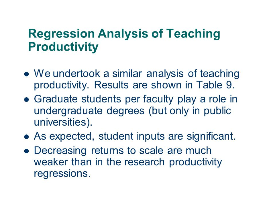 28 Regression Analysis of Teaching Productivity We undertook a similar analysis of teaching productivity.