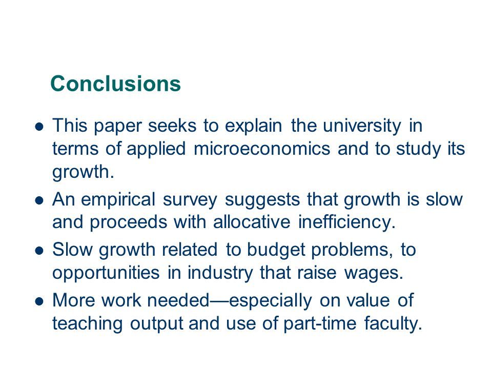 33 Conclusions This paper seeks to explain the university in terms of applied microeconomics and to study its growth.