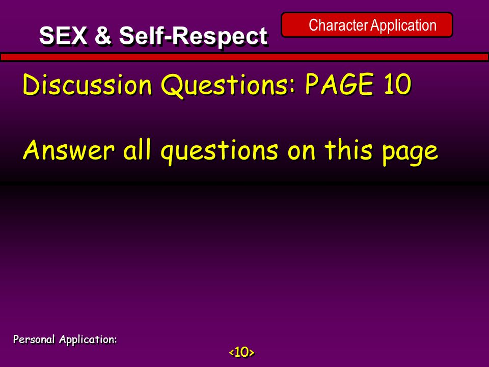 Character Application Discussion Questions: PAGE 10 Answer all questions on this page Discussion Questions: PAGE 10 Answer all questions on this page SEX & Self-Respect Personal Application: