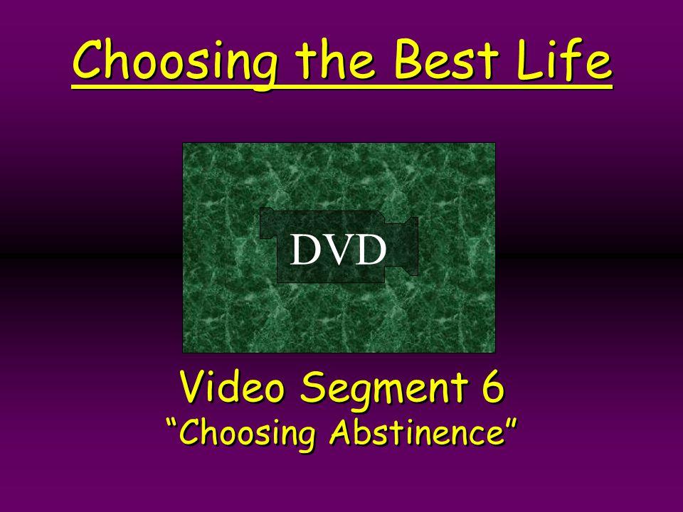 Choosing the Best Life DVD Video Segment 6 Choosing Abstinence