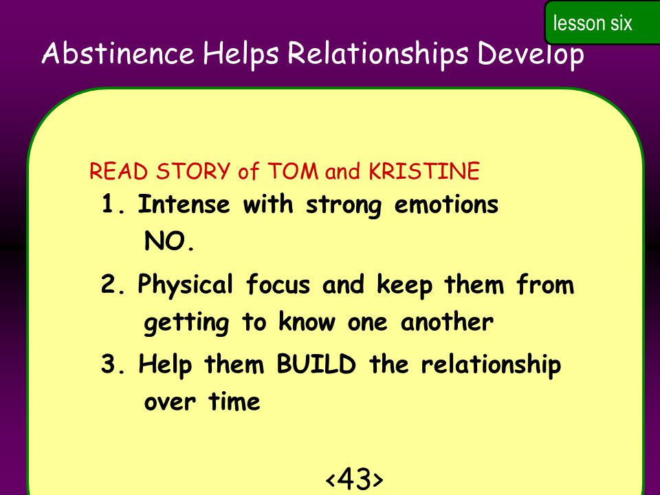 Abstinence Helps Relationships Develop 1.Intense with strong emotions NO.