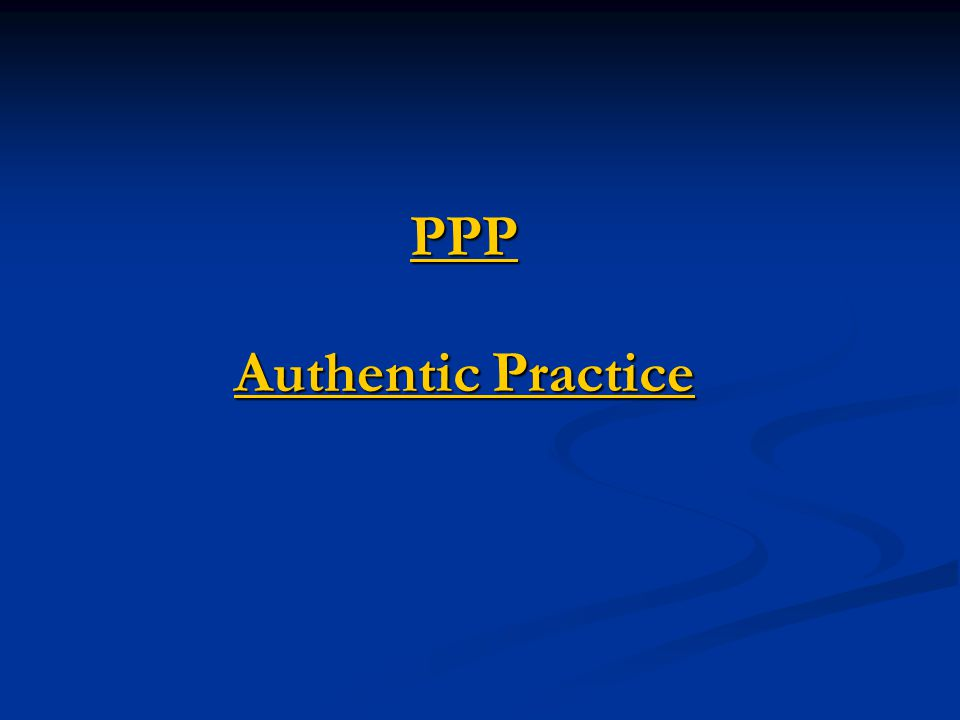 PPP Authentic Practice Authentic Practice