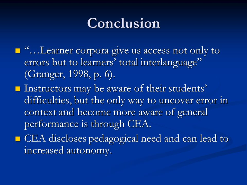 Conclusion …Learner corpora give us access not only to errors but to learners' total interlanguage (Granger, 1998, p.