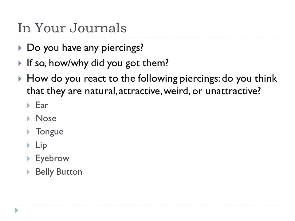In Your Journals  Do you have any piercings?  If so, how/why did you got them?  How do you react to the following piercings: do you think that they