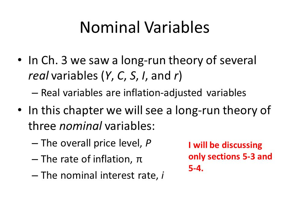 Nominal Variables and the Quantity of Money We'll see that all of our three nominal variables are, in the long run, driven primarily by the quantity of money in the economy Recall that in Chapter 4 we discussed – money, and – the control of the quantity of money by the Fed