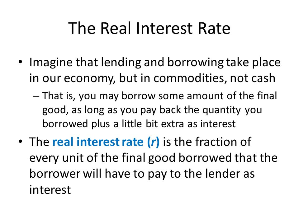 The nominal interest rate The interest paid for cash loans is called the nominal interest rate (i) – It is the fraction of every dollar borrowed that the lender must pay in interest The nominal interest rate is not adjusted for inflation