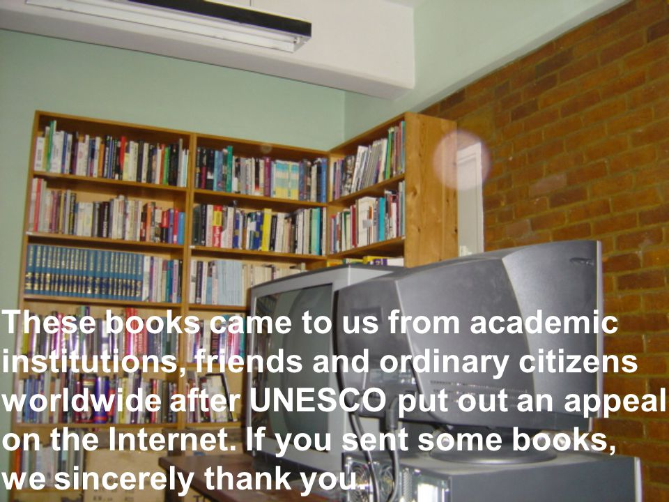 These books came to us from academic institutions, friends and ordinary citizens worldwide after UNESCO put out an appeal on the Internet.