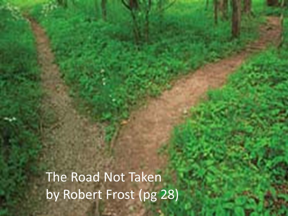 The Road Not Taken by Robert Frost (pg 28)