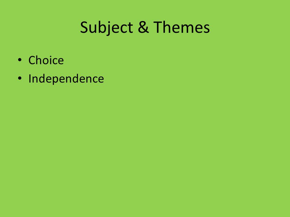 Subject & Themes Choice Independence