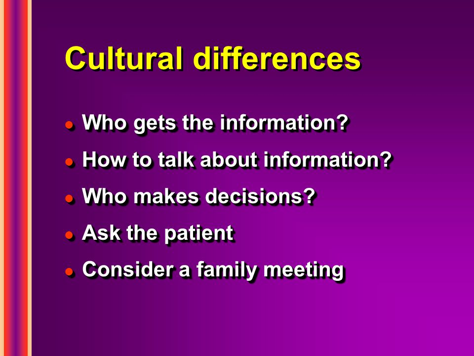 Cultural differences l Who gets the information. l How to talk about information.