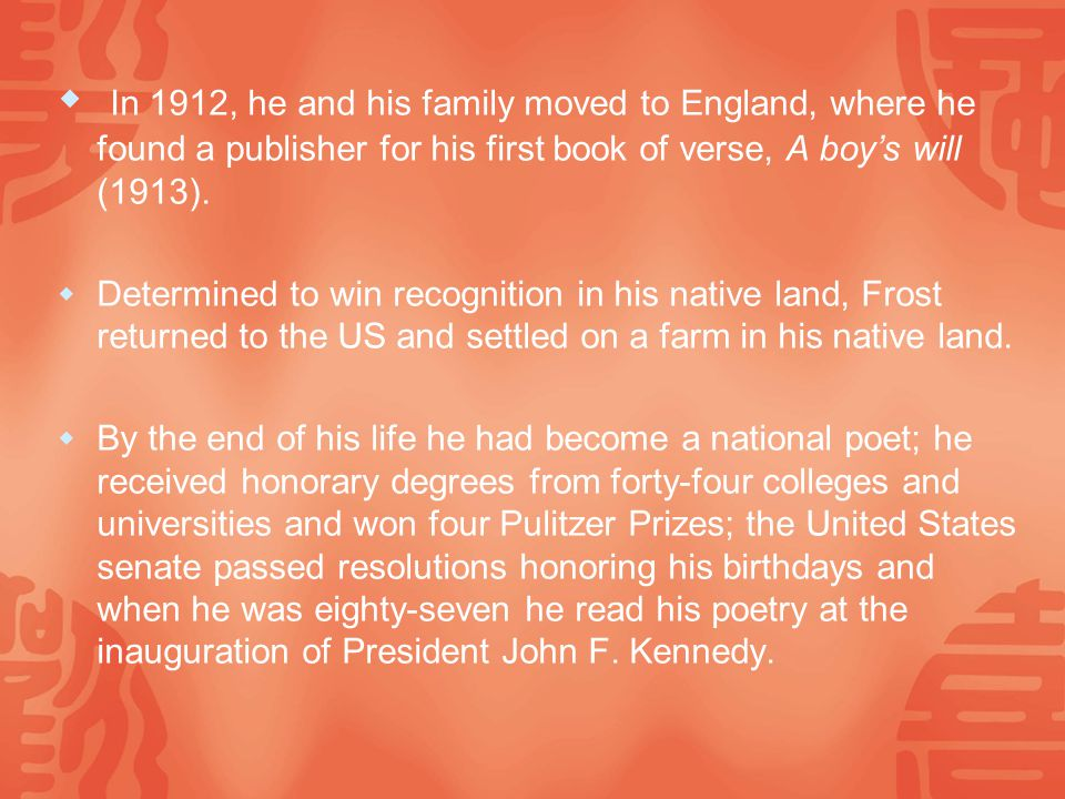  In 1912, he and his family moved to England, where he found a publisher for his first book of verse, A boy's will (1913).
