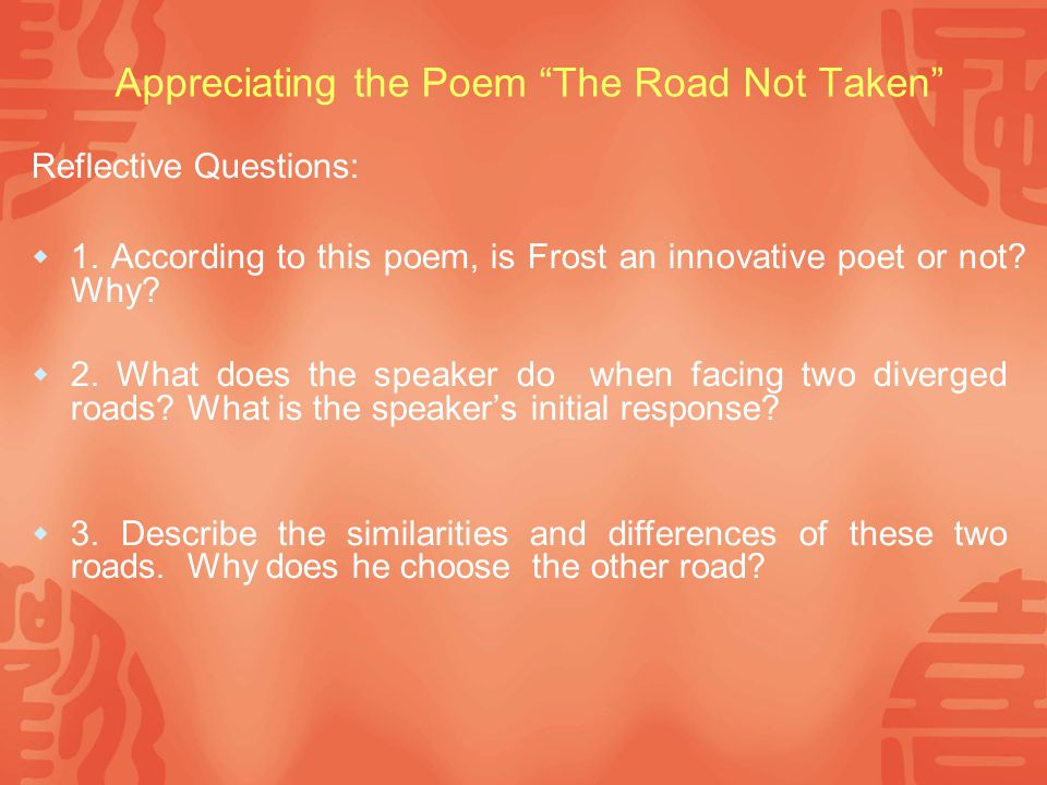 Appreciating the Poem The Road Not Taken Reflective Questions:  1.