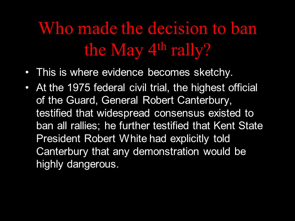 Who made the decision to ban the May 4 th rally? This is where evidence becomes sketchy. At the 1975 federal civil trial, the highest official of the