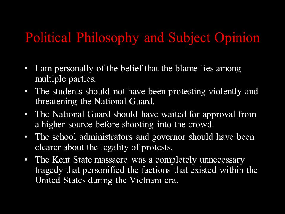 Political Philosophy and Subject Opinion I am personally of the belief that the blame lies among multiple parties.