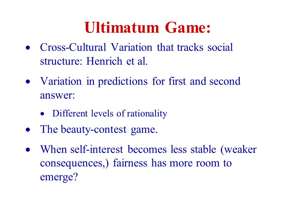 Ultimatum Game:  Cross-Cultural Variation that tracks social structure: Henrich et al.  Variation in predictions for first and second answer:  Diff