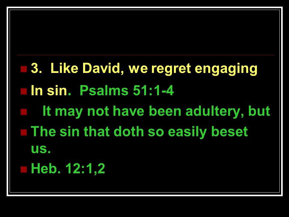 3. Like David, we regret engaging In sin.