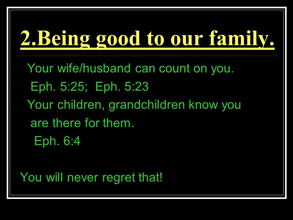 2.Being good to our family. Your wife/husband can count on you.