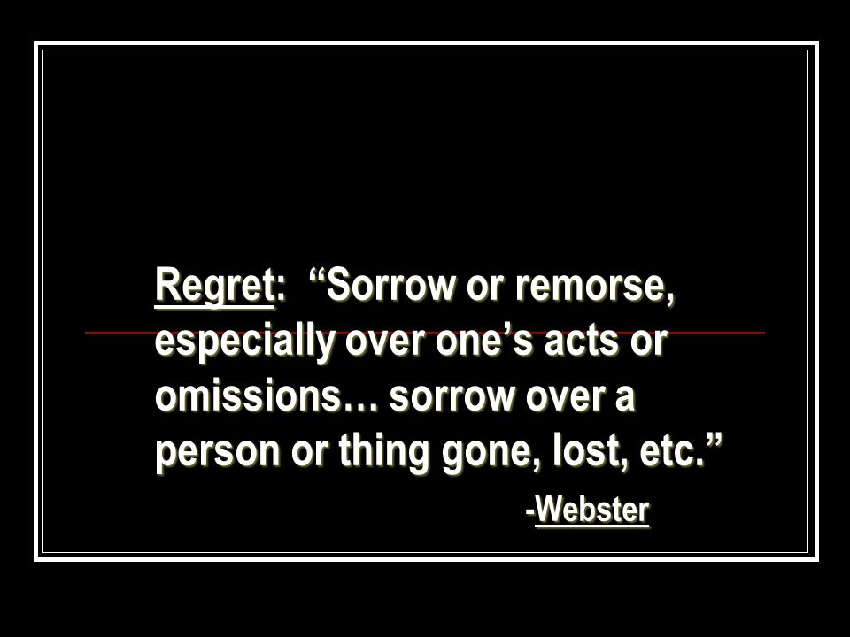 Yet, we can start living a life of No Regrets 1.Being faithful to the Lord.