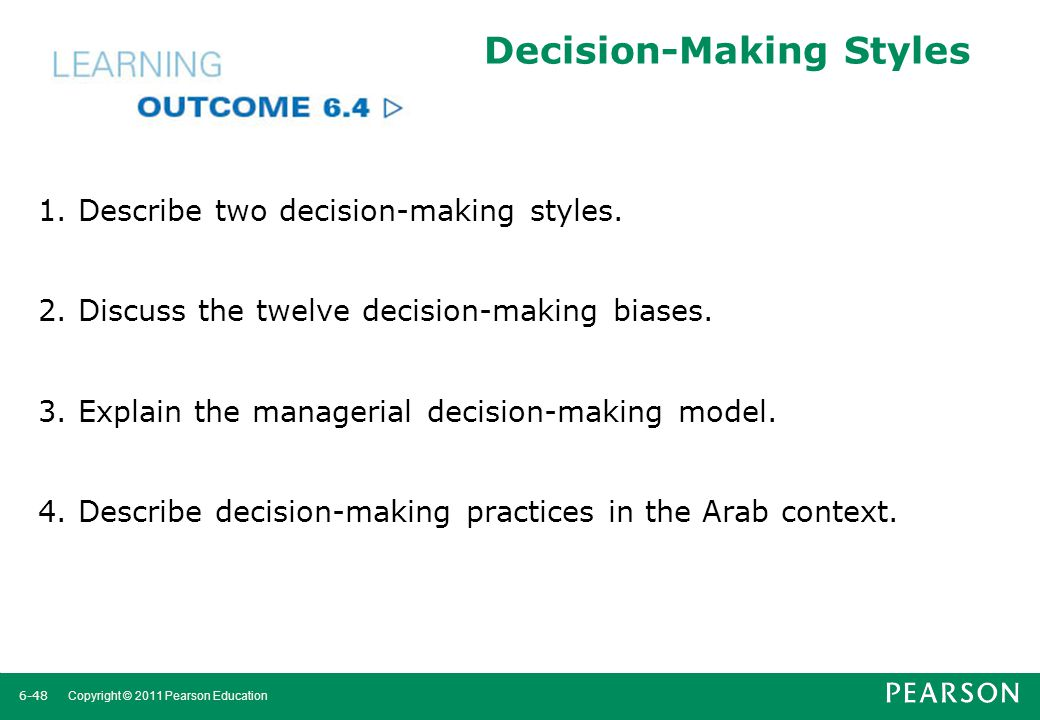 6-49 Copyright © 2011 Pearson Education Decision-Making Styles Linear thinking style A person's preference for using external data and facts and processing this information through rational, logical thinking.