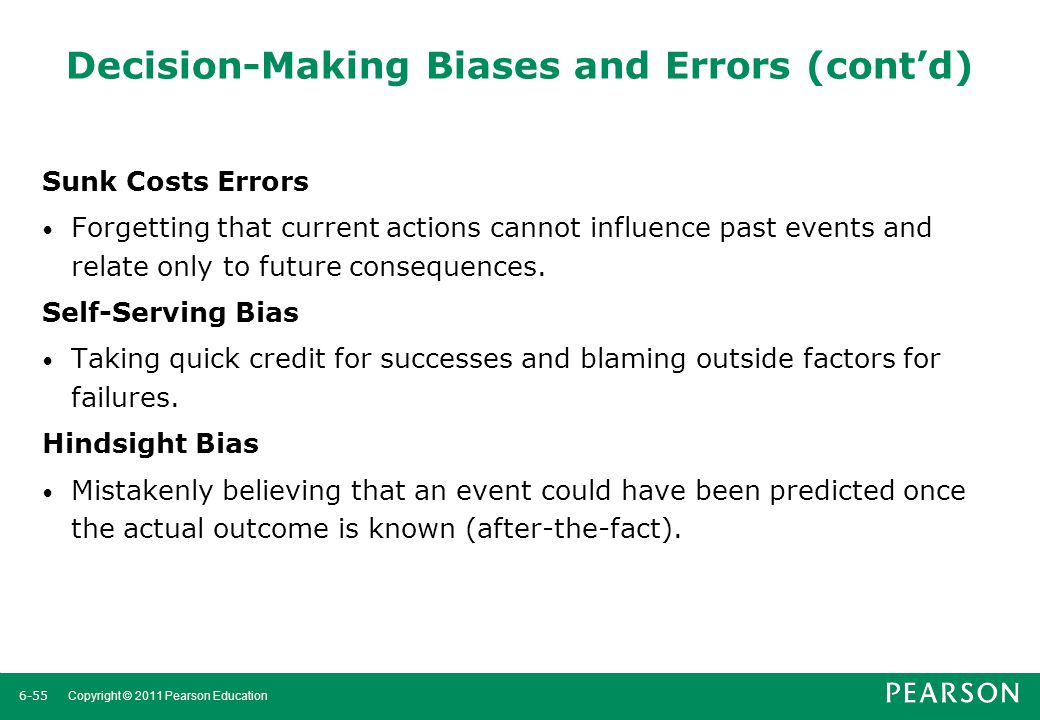 6-56 Copyright © 2011 Pearson Education Managers avoid the negative effects of these decision errors and biases by being aware of them and then not using them.