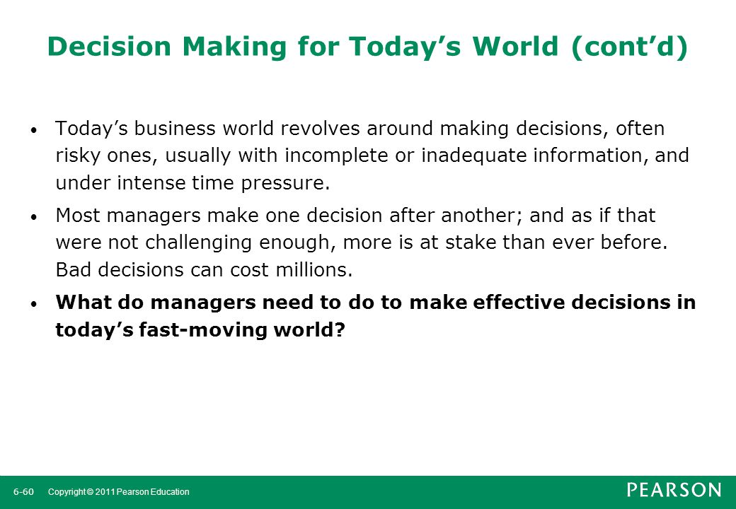 6-61 Copyright © 2011 Pearson Education Decision Making for Today's World Guidelines for making effective decisions: 1.