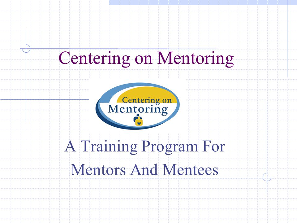 Centering on Mentoring A Training Program For Mentors And Mentees