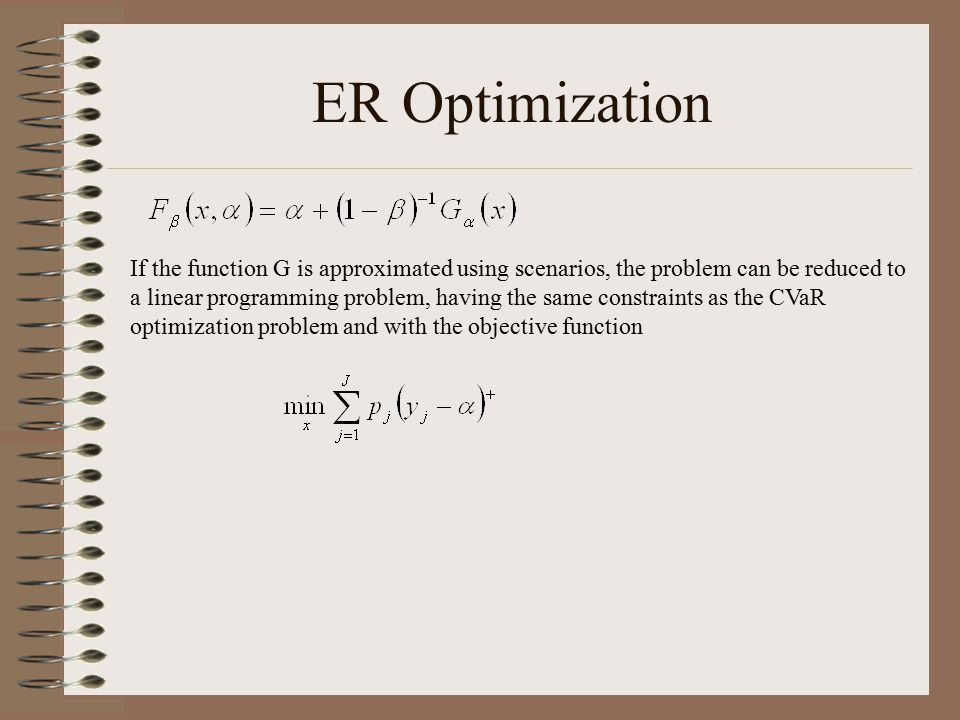 ER Optimization If the function G is approximated using scenarios, the problem can be reduced to a linear programming problem, having the same constra