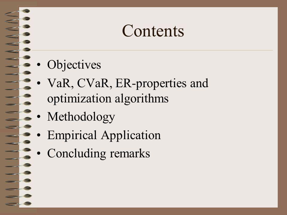 Contents Objectives VaR, CVaR, ER-properties and optimization algorithms Methodology Empirical Application Concluding remarks