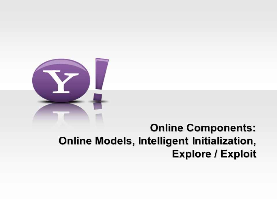 Online Components: Online Models, Intelligent Initialization, Explore / Exploit