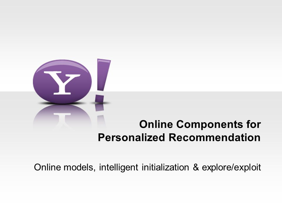 Online Components for Personalized Recommendation Online models, intelligent initialization & explore/exploit