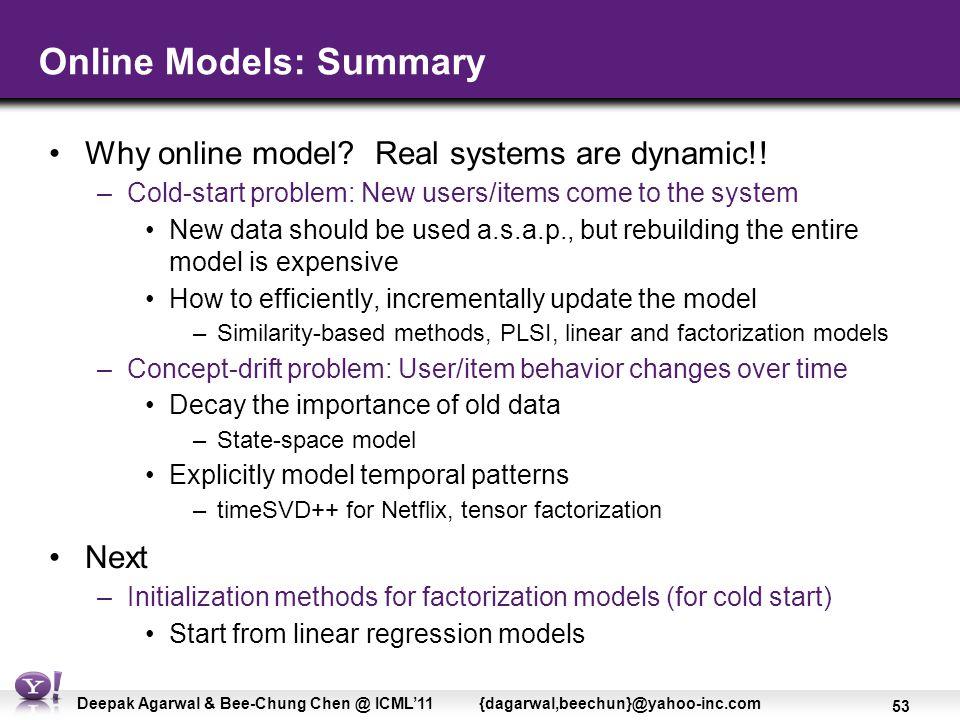 53 Deepak Agarwal & Bee-Chung Chen @ ICML'11 {dagarwal,beechun}@yahoo-inc.com Online Models: Summary Why online model.