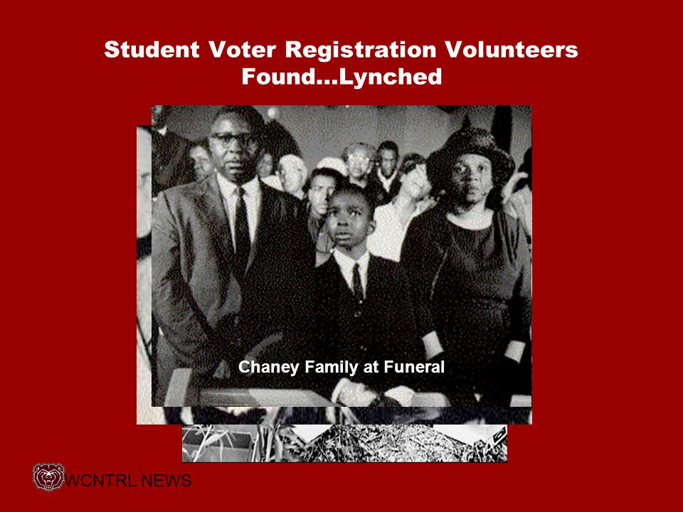 Student Voter Registration Volunteers Found…Lynched Chaney Family at Funeral WCNTRL NEWS