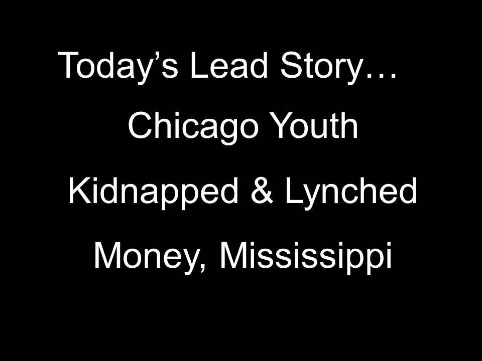 Chicago Youth Kidnapped & Lynched Money, Mississippi Today's Lead Story…