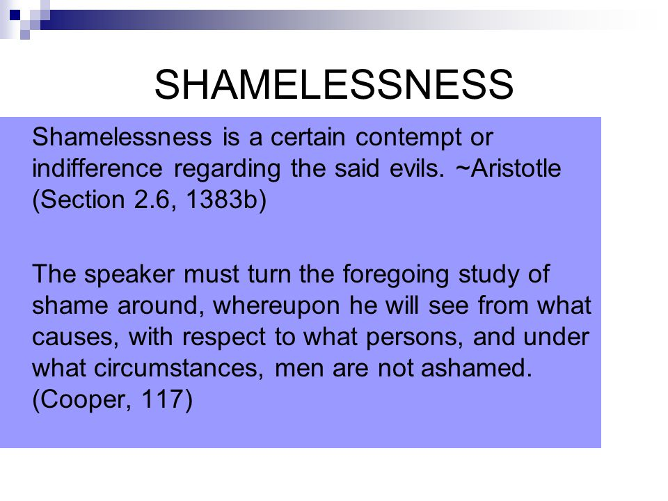 SHAMELESSNESS Shamelessness is a certain contempt or indifference regarding the said evils.