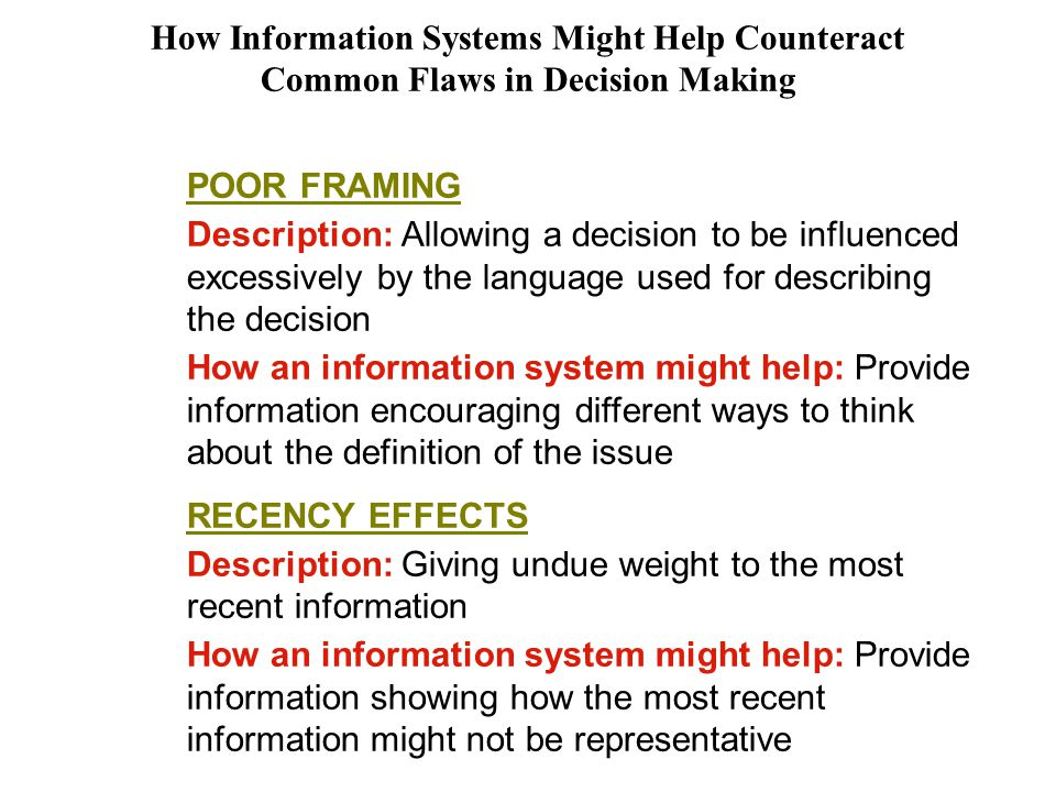 How Information Systems Might Help Counteract Common Flaws in Decision Making POOR FRAMING Description: Allowing a decision to be influenced excessive