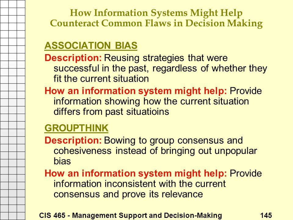 CIS 465 - Management Support and Decision-Making 145 How Information Systems Might Help Counteract Common Flaws in Decision Making ASSOCIATION BIAS De