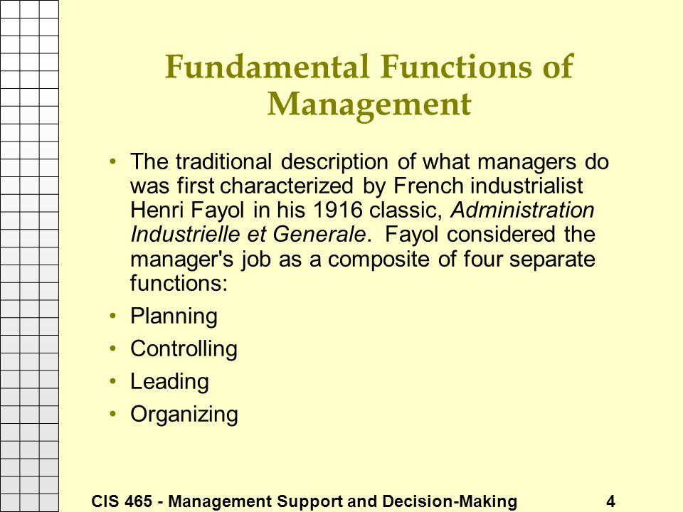 CIS 465 - Management Support and Decision-Making 4 Fundamental Functions of Management The traditional description of what managers do was first chara