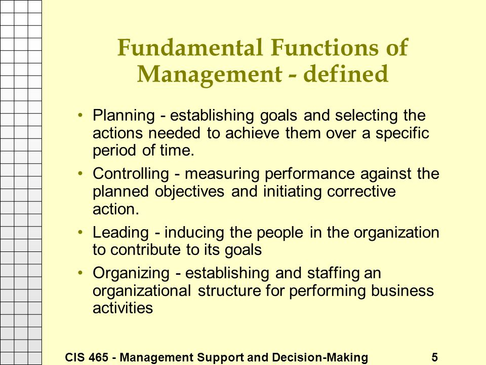 CIS 465 - Management Support and Decision-Making 5 Fundamental Functions of Management - defined Planning - establishing goals and selecting the actio