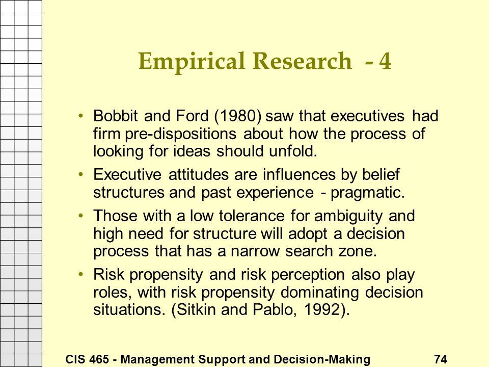 CIS 465 - Management Support and Decision-Making 74 Empirical Research - 4 Bobbit and Ford (1980) saw that executives had firm pre-dispositions about